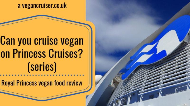 Can you cruise vegan on Princess Cruises food review post from Royal Princess